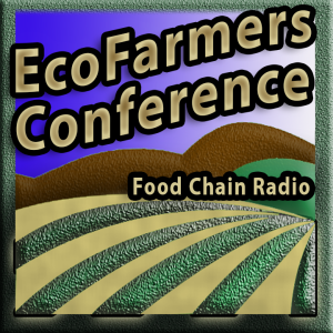 Michael Olson Food Chain Radio – EcoFarmers Conference – Can Ecological Farming feed the world's hungry?