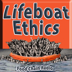Michael Olson Food Chain Radio – Lifeboat Ethics – Can we everyone into lifeboat USA?
