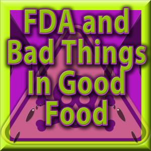 Michael Olson Food Chain Radio – The Food and Drug Administration (FDA) and Bad Things In Good Food