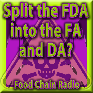 Michael Olson Food Chain Radio – Should the Food & Drug Administration be split into the Food Administration and the Drug Administration?