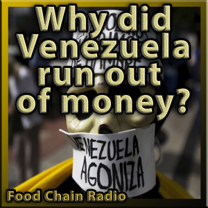 Michael Olson Food Chain Radio: Why did Venezuela run out of money? Image credit: Agence France-Presse (AFP) and the Journal