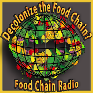 Michael Olson Food Chain Radio – Can the food system that feeds billions be decolonized?