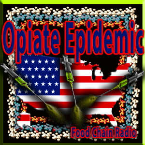 Michael Olson Food Chain Radio – Opioid Nation and the Opiate Epedemic